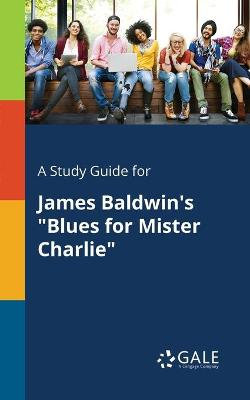 "A Study Guide for James Baldwin's ""blues for Mister Charlie"""