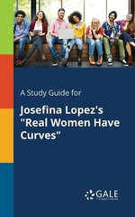 A Study Guide for Josefina Lopez's Real Women Have Curves