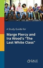 A Study Guide for Marge Piercy and IRA Wood's the Last White Class