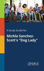 A Study Guide for Michla Sanchez-Scott's Dog Lady