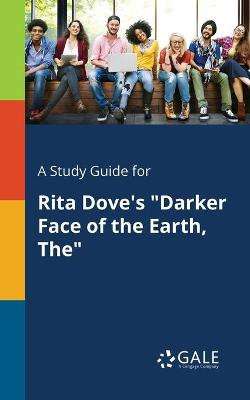 A Study Guide for Rita Dove's Darker Face of the Earth, the