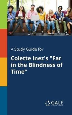 A Study Guide for Colette Inez's Far in the Blindness of Time