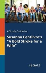 A Study Guide for Susanna Centlivre's a Bold Stroke for a Wife