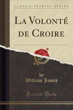 La Volonte de Croire (Classic Reprint)