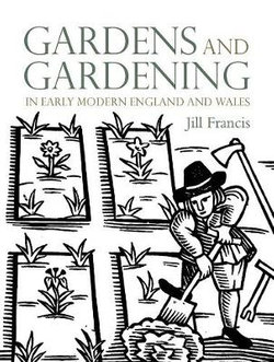 Gardens and Gardening in Early Modern England and Wales