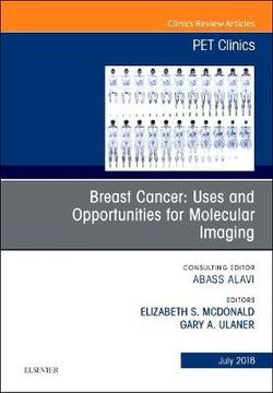 Breast Cancer: Uses and Opportunities for Molecular Imaging, An Issue of PET Clinics: Volume 13-3