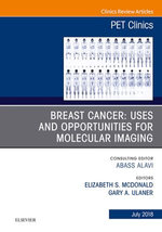 Breast Cancer: Uses and Opportunities for Molecular Imaging, An Issue of PET Clinics, E-Book