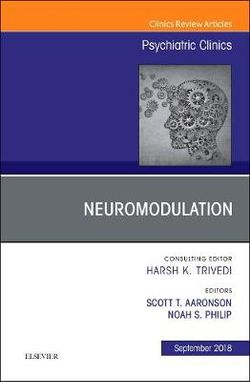 Neuromodulation, An Issue of Psychiatric Clinics of North America: Volume 41-3