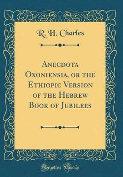 Anecdota Oxoniensia, or the Ethiopic Version of the Hebrew Book of Jubilees (Classic Reprint)