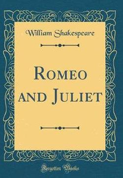 Romeo and Juliet (Classic Reprint)