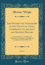 The History and Topography of the County of Essex, Comprising Its Ancient and Modern History, Vol. 2