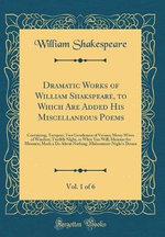 Dramatic Works of William Shakspeare, to Which Are Added His Miscellaneous Poems, Vol. 1 of 6