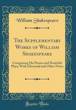 The Supplementary Works of William Shakespeare