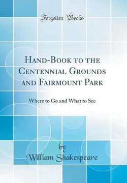 Hand-Book to the Centennial Grounds and Fairmount Park