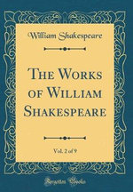 The Works of William Shakespeare, Vol. 2 of 9 (Classic Reprint)