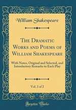 The Dramatic Works and Poems of William Shakespeare, Vol. 2 of 2