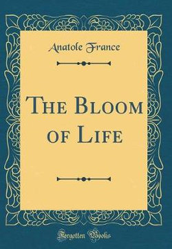 The Bloom of Life (Classic Reprint)