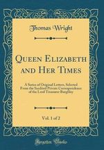 Queen Elizabeth and Her Times, Vol. 1 of 2