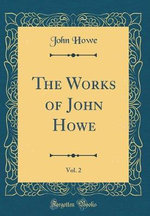 The Works of John Howe, Vol. 2 (Classic Reprint)
