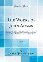 The Works of John Adams, Vol. 6