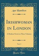 Irishwoman in London, Vol. 3