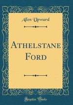 Athelstane Ford (Classic Reprint)