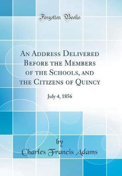 An Address Delivered Before the Members of the Schools, and the Citizens of Quincy