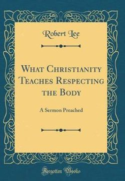 What Christianity Teaches Respecting the Body