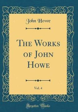 The Works of John Howe, Vol. 4 (Classic Reprint)