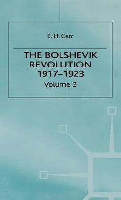 A History of Soviet Russia: The Bolshevik Revolution, 1917-1923: Soviet Russia and the World Volume 3