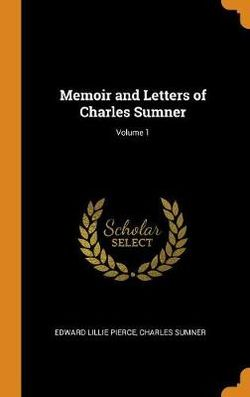 Memoir and Letters of Charles Sumner; Volume 1