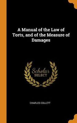 A Manual of the Law of Torts, and of the Measure of Damages