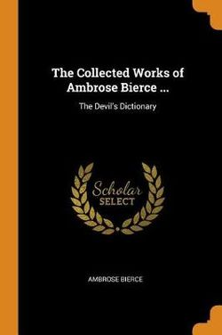 The Collected Works of Ambrose Bierce ...