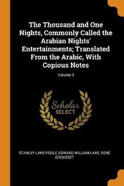 The Thousand and One Nights, Commonly Called the Arabian Nights' Entertainments; Translated from the Arabic, with Copious Notes; Volume 3