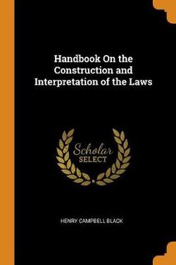 Handbook on the Construction and Interpretation of the Laws