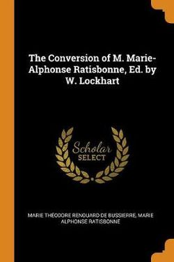 The Conversion of M. Marie-Alphonse Ratisbonne, Ed. by W. Lockhart