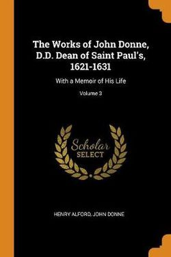 The Works of John Donne, D.D. Dean of Saint Paul's, 1621-1631