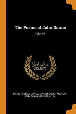 The Poems of John Donne; Volume 1