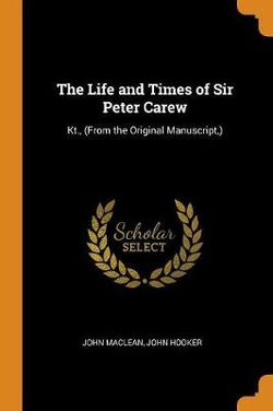 The Life and Times of Sir Peter Carew