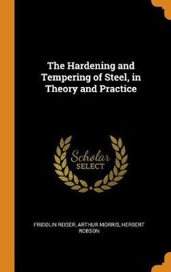 The Hardening and Tempering of Steel, in Theory and Practice