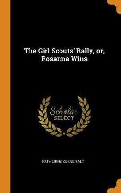 The Girl Scouts' Rally, Or, Rosanna Wins