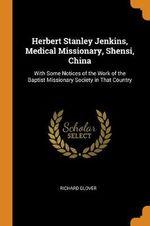 Herbert Stanley Jenkins, Medical Missionary, Shensi, China
