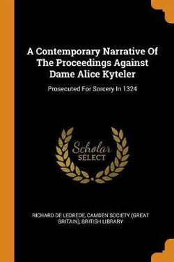 A Contemporary Narrative of the Proceedings Against Dame Alice Kyteler