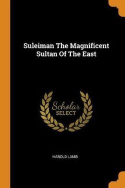 Suleiman the Magnificent Sultan of the East