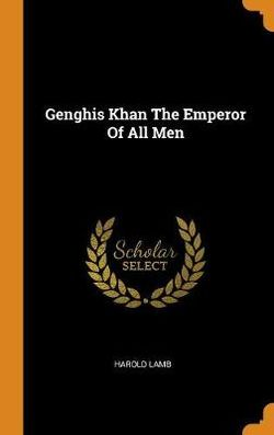 Genghis Khan The Emperor Of All Men