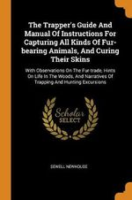 The Trapper's Guide and Manual of Instructions for Capturing All Kinds of Fur-Bearing Animals, and Curing Their Skins