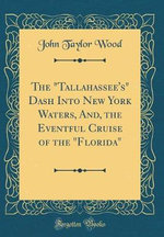 The Tallahassee's Dash Into New York Waters, And, the Eventful Cruise of the Florida (Classic Reprint)