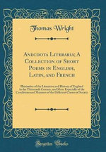 Anecdota Literaria; A Collection of Short Poems in English, Latin, and French