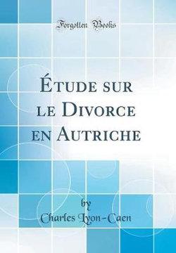 Etude Sur Le Divorce En Autriche (Classic Reprint)