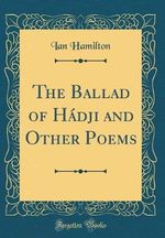 The Ballad of Hadji and Other Poems (Classic Reprint)